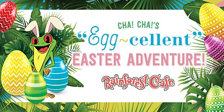 Cha! Cha!'s Egg-Cellent Easter Adventure - Rainforest Cafe Sawgrass Mills tickets