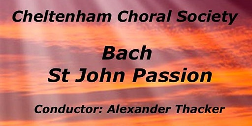 Bach St John Passion, Cheltenham Choral Society, Conductor Alex Thacker