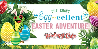 Cha! Cha!'s Egg-Cellent Easter Adventure - Rainforest Cafe Great Lakes Crossing