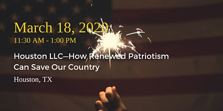 Houston LLC Lunch—How Renewed Patriotism Can Save Our Country tickets
