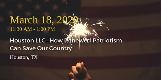 Houston LLC Lunch—How Renewed Patriotism Can Save Our Country