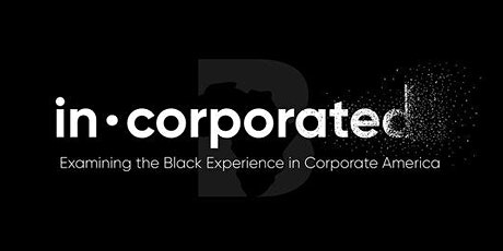 In-Corporated: Examining the Black Experience in Corporate America tickets