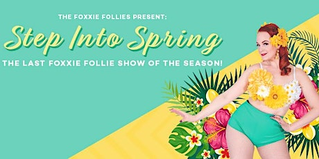 The Foxxie Follies Step Into Spring tickets
