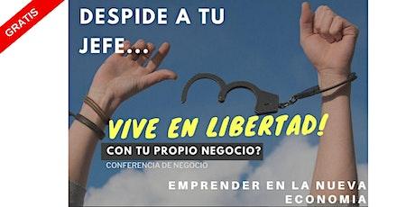 DESPIDE A TU JEFE... CON TU PROPIO NEGOCIO tickets