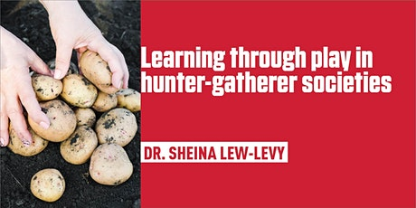 Learning through play in hunter-gatherer societies tickets