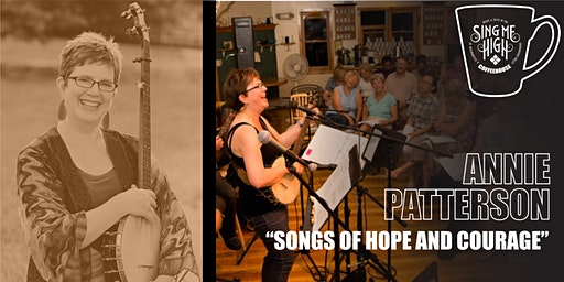 "Sing Me High Coffeehouse - Annie Patterson - ""Songs of Hope and Courage"""