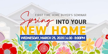 Spring into Your New Home (First Time Home Buyer Seminar) tickets