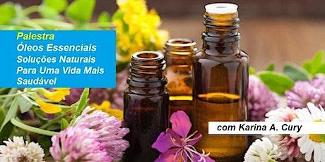 Palestra Gratuita Óleos Essenciais – Soluções Naturais Para Uma Vida Mais Saudável – Karina A. Cury ingressos