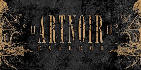 ART NOIR EXTREME II tickets