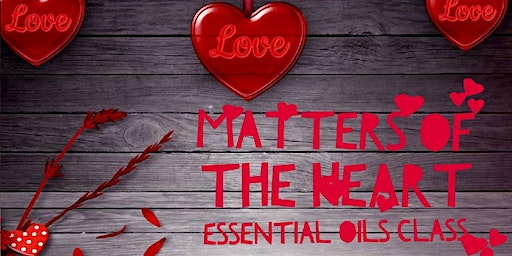 Matters of the Heart - Emotions & Essential Oils