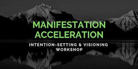 Manifestation Acceleration: Intention-Setting and Visioning On Steroids tickets