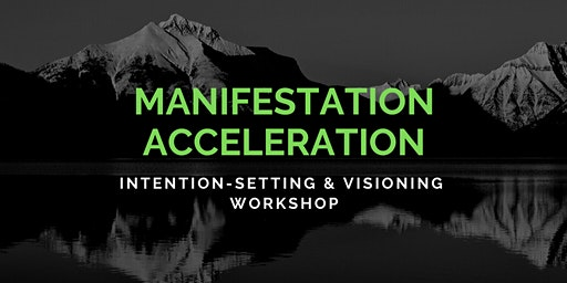Manifestation Acceleration: Intention-Setting and Visioning On Steroids