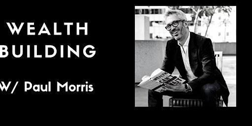 Wealth Building W/ Paul Morris