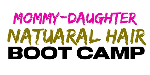 Mommy-Daughter Natural Hair Bootcamp
