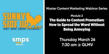 Master Content Marketing Webinar Series (Module 2): The Guide to Content Promotion – How to Spread the Word Without Being Annoying tickets
