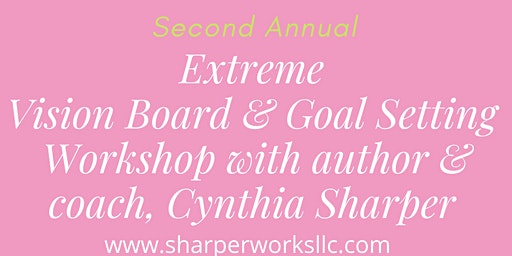 Second Annual Extreme Vision Board & Goal Setting Workshop