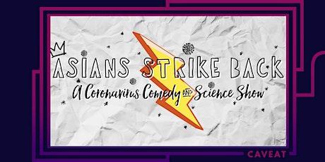 Asians Strike Back: A Coronavirus Comedy & Science Show tickets