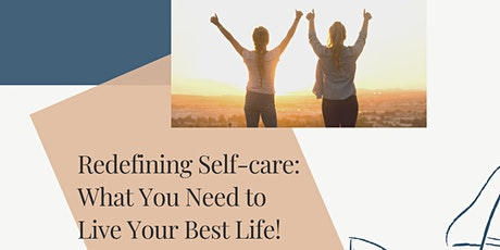 Redefining Self-care: What You Need to Live Your Best Life!  tickets