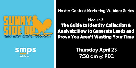 Master Content Marketing Webinar Series (Module 3): The Guide to Identity Collection and Analysis: How to Generate Leads and Prove You Aren't Wasting Your Time tickets