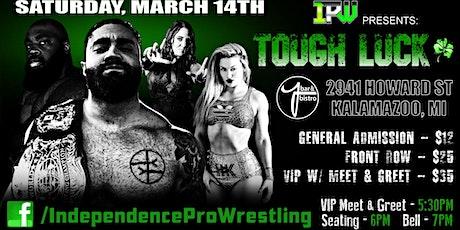 Independence Pro Wrestling TOUGH LUCK - SAT 3/14 Ybar-Kalamazoo tickets