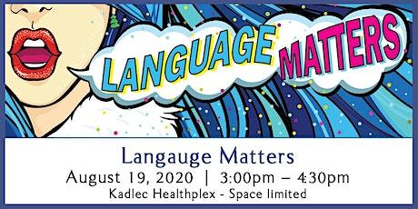 COMMUNITY HEALTH PROGRAM - Language Matters with Kimberly A. Starr  August 19, 2020 - Kadlec Healthplex tickets