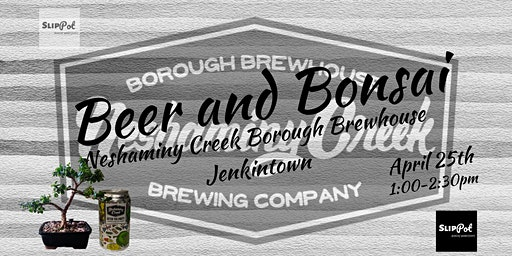 Beer and Bonsai at Neshaminy Creek Borough Brewhouse
