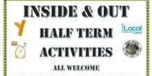 INSIDE & OUT  HALF- TERM ACTIVITIES
