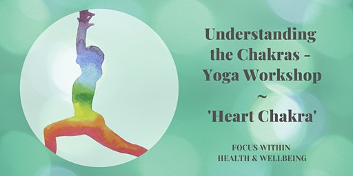 Understanding the Chakras - Yoga Workshop (Heart Chakra)