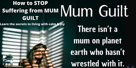 How to STOP Suffering From Mum Guilt tickets