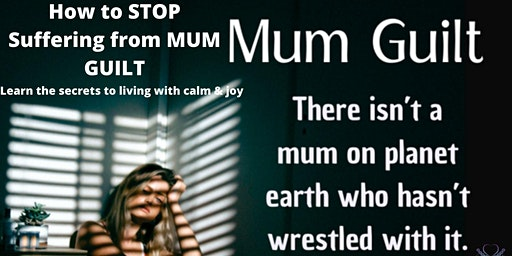 How to STOP Suffering From Mum Guilt