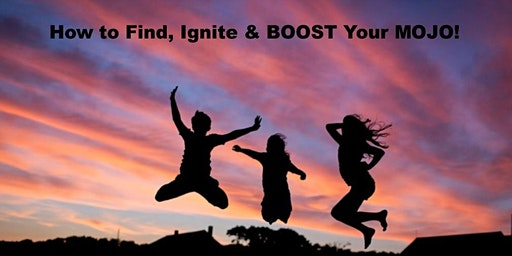 How to Find, Ignite & BOOST Your MOJO! - FREE 1 Hour Seminar - Gold Coast
