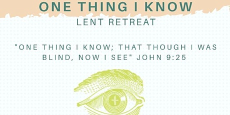 One Thing I Know - Lent Retreat tickets