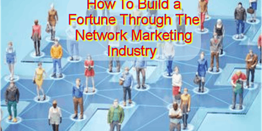 Making a Fortune in Network Marketing
