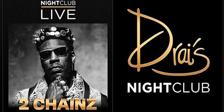#1 Talked About Event 2 Chainz @Drai's: VICTOR Es Guest List	tickets