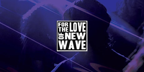 For The Love Of New Wave   Easter Sunday tickets