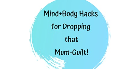 Mind + Body Hacks for dropping the Mum-Guilt! tickets