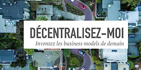 Décentralisez-moi : Inventez les business models de demain tickets