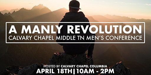 A Manly Revolution - Calvary Chapel Middle TN Men's Conference