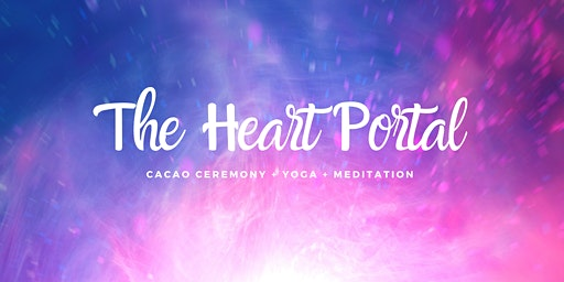 The Heart Portal - Cacao + Yoga + Meditation