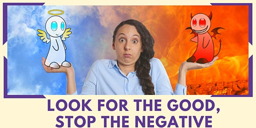 Look for the Good, Stop the Negative!