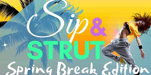 Sip & Strut: Spring Break Edition