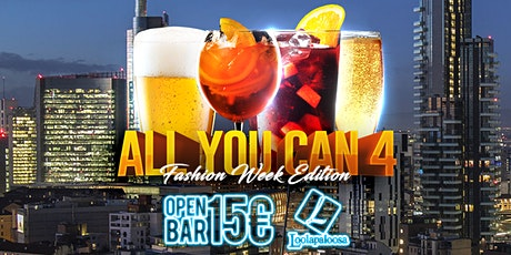 ALL You CAN 4 - OPEN BAR - Milano Fashion Week biglietti