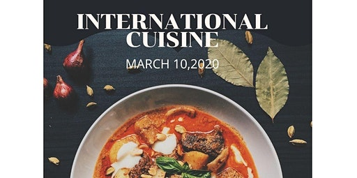 International Cuisine starting March 10,2020 (03-24-2020 starts at 6:00 PM)