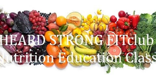 HEARD STRONG FITclub Nutrition Education Class