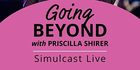 Priscilla Shirer Simulcast - Going Beyond