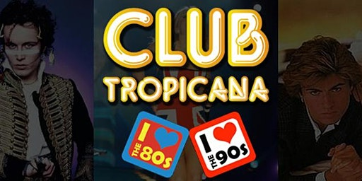Club Tropicana 80's vs 90's Party Night