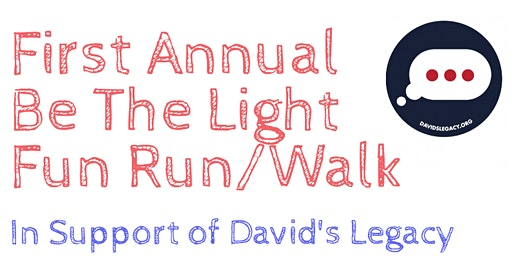 First Annual Be The Light Fun Run/Walk In Support of David's Legacy
