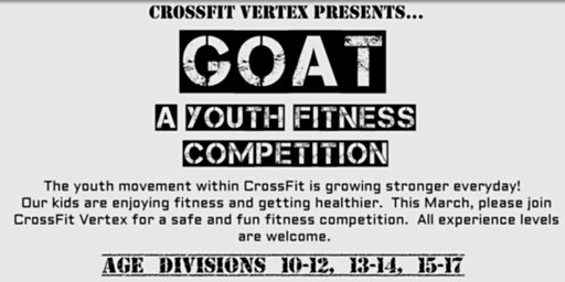CrossFit Vertex presents...  GOAT - A Youth Fitness Competition