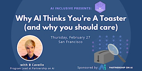 Why AI Thinks You're A Toaster (and why you should care) tickets