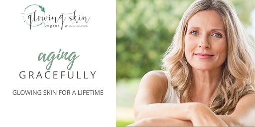 Aging Gracefully - Glowing Skin For a Lifetime Seminar